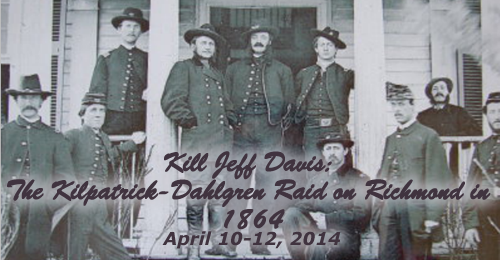 Kill Jeff Davis: The Kilpatrick-Dahlgren Raid on Richmond in 1864 – April 10-12, 2014 – PAST TOUR
