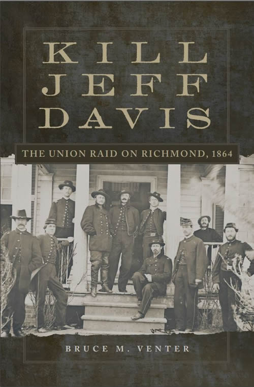 Kill Jeff Davis: The Union Raid on Richmond, 1864 (Campaigns and Commanders Series)